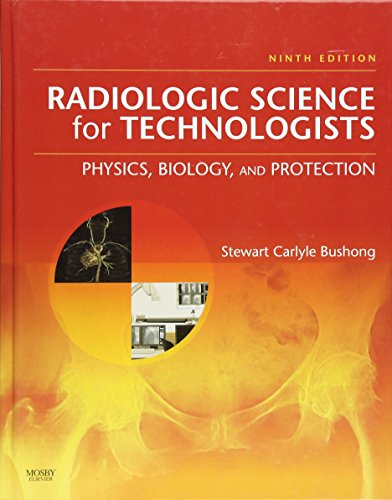 Radiologic Science for Technologists: Physics, Biology,...