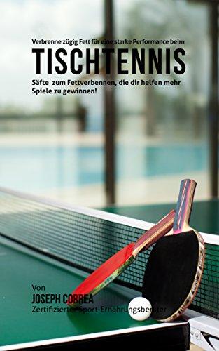 Review Of Verbrenne zügig Fett für eine starke Performance beim Tischtennis: Säfte zum Fettverben...