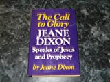 The Call to Glory: Jeane Dixon Speaks of Jesus.