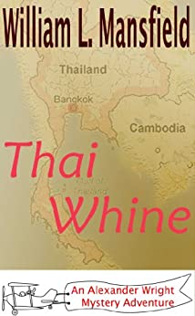 Thai Whine (An Alexander Wright Mystery Adventure Book 4) by [William Mansfield, Jason Mansfield]