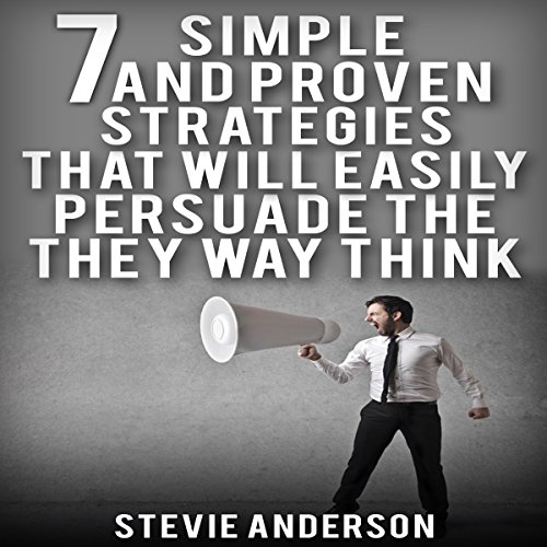 Persuasion     7 Simple and Proven Strategies That Will Easily Persuade the Way They Think              By:                                                                                                                                 Stevie Anderson                               Narrated by:                                                                                                                                 Kat Emerson                      Length: 47 mins     Not rated yet     Overall 0.0