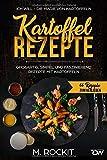 Kartoffel – Rezepte , GROßARTIG, SIMPEL UND FASZINIEREND REZEPTE MIT KARTOFFELN,: ICH WILL - DIE MAGIE VON KARTOFFELN (66 Rezepte zum Verlieben, Band 30)
