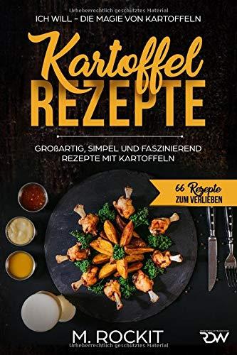 Kartoffel –  Rezepte , GROßARTIG, SIMPEL UND FASZINIEREND REZEPTE MIT KARTOFFELN,: ICH WILL - DIE...