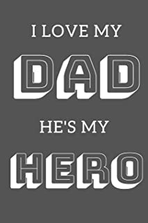 I Love My Dad He's My Hero: Happy Father's Day Journal Glossy Finish (Father's Day) 120 White Pages For Memories, Logbook Diary, Travel Size. (6 x 9 Inches)