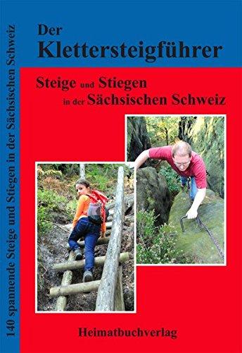 Der Klettersteigführer, Steige und Stiegen in der Sächsischen Schweiz: 140 spannende Steige und Stiegen in der Sächsischen Schweiz