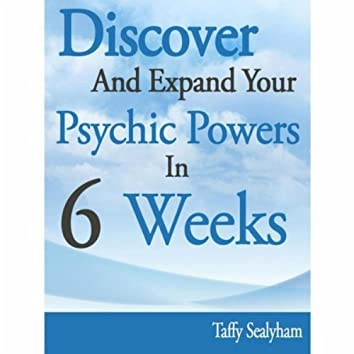 Discover and Expand Your Psychic Powers in-6-Weeks
