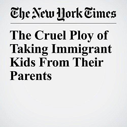 The Cruel Ploy of Taking Immigrant Kids From Their Parents copertina