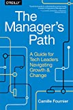 The Manager's Path: A Guide for Tech Leaders Navigating Growth and Change - Camille Fournier