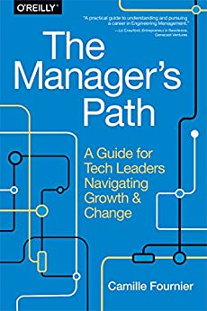 The Manager's Path: A Guide for Tech Leaders Navigating Growth and Change by [Camille Fournier]