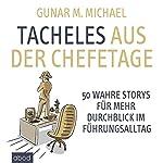 Tacheles aus der Chefetage: 50 wahre Storys für mehr Durchblick im Führungsalltag