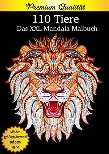 110 Tiere Das XXL Mandala Malbuch: Das Malbuch für Erwachsene zur Entspannung. Mit 110 Mandala Tiermotiven (Pferde, Katzen, Hunde, Wilde Tiere und viele mehr). Auf hochwertigem Papier in A4 Format.