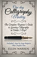 Calligraphy: One Day Calligraphy Mastery