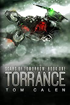 Torrance (Scars of Tomorrow Book 1) by [Tom Calen]