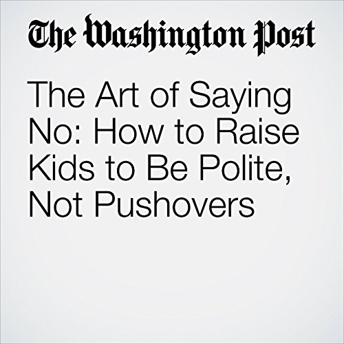 The Art of Saying No: How to Raise Kids to Be Polite, Not Pushovers cover art