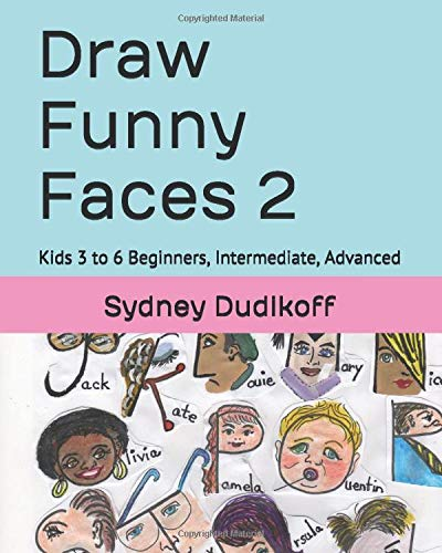 Draw Funny Faces 2: Kids 3 to 6  Beginners, Intermediate, Advanced
