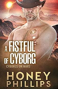 A Fistful of Cyborg (Cyborgs on Mars Book 2) by [Honey Phillips]