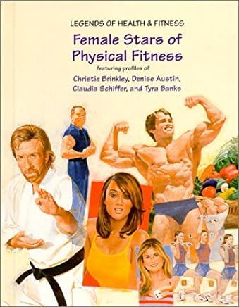 Female Stars of Physical Fitness: Featuring Profiles of Christie Brinkley, Denise Austin, Claudia Schiffer, and Tyra Banks