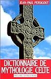 DICTIONNAIRE DE MYTHOLOGIE CELTE. Dieux et héros, 2ème édition