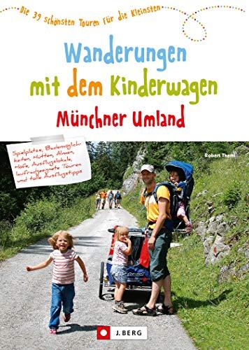 Wanderungen mit dem Kinderwagen Münchner Umland: Die 39 schönsten Touren für die Kleinsten