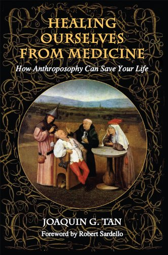 Healing Ourselves from Medicine: How Anthroposophy Can Save Your Life