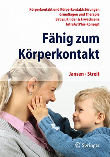Fähig zum Körperkontakt: Körperkontakt und Körperkontaktstörungen - Grundlagen und Therapie - Babys, Kinder & Erwachsene - IntraActPlus-Konzept