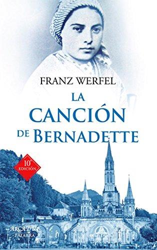 La canción de Bernadette. Historia de las apariciones de la Virgen de Lourdes (Arcaduz nº 31)