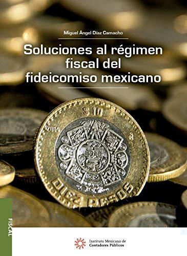 Soluciones al régimen fiscal del fideicomiso mexicano
