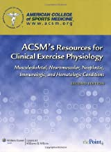 ACSM's Resources for Clinical Exercise Physiology: Musculoskeletal, Neuromuscular, Neoplastic, Immunologic and Hematologic Conditions (ACSMs Resources for the Clinical Exercise Physiology) by American College of Sports Medicine (ACSM)(2009-01-31)