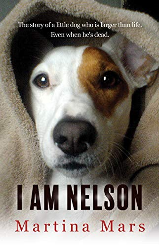 I AM NELSON: The story of a little dog who is larger than life. Even when...