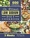 The Ultimate Low Sodium Diet Cookbook: 600 Simple, Delicious and Healthy Recipes with 3 Weeks Meal Plan to Start a Low Sodium Diet