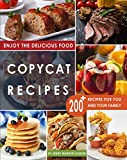 Copycat Recipes: Uncover the Secret Recipes of Your Favorite Restaurants Most Popular Foods and Make...