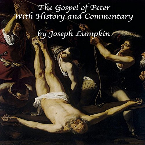 The Gospel of Peter with History and Commentary                   By:                                                                                                                                 Joseph Lumpkin                               Narrated by:                                                                                                                                 Dennis Logan                      Length: 49 mins     6 ratings     Overall 4.5