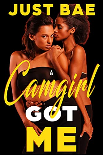 A Camgirl Got Me: Taylor (African American Obsession Romance Series Book 10)