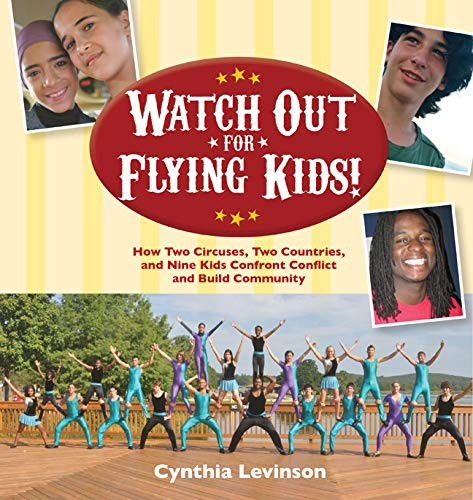 Watch Out for Flying Kids: How Two Circuses, Two Countries, and Nine Kids Confront Conflict and Build Community (English Edition)