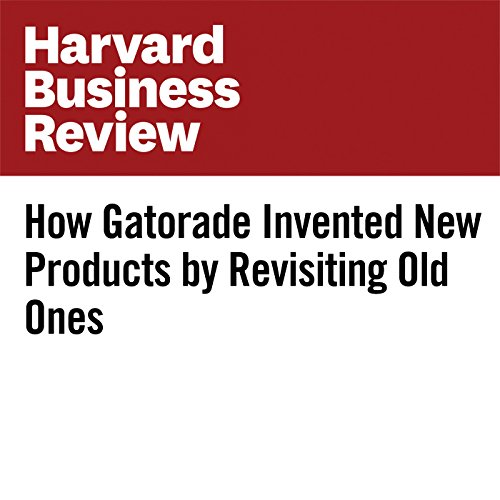 How Gatorade Invented New Products by Revisiting Old Ones                   By:                                                                                                                                 David Robertson                               Narrated by:                                                                                                                                 Fleet Cooper                      Length: 8 mins     Not rated yet     Overall 0.0