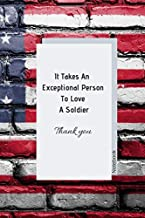 It Takes An Exceptional Person To Love A Soldier - Notebook: Lined Military Patriot Notebook / Journal in US Flag Colors. Novelty Gift Idea For Your ... Day. Time To Say Thank You For Supporting.