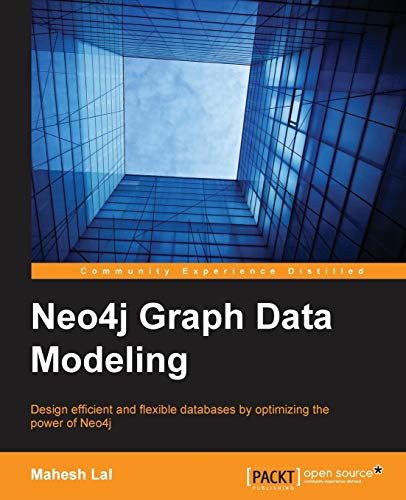 Compare Textbook Prices for Neo4j Graph Data Modeling: Design efficient and flexible databases by optimizing the power of Neo4j  ISBN 9781784393441 by Lal, Mahesh