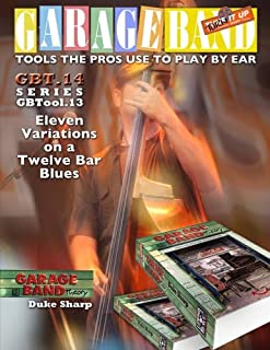 Garage Band Theory - GBTool 14 Eleven Variations on a Twelve Bar Blues: Music theory for non music majors, livingroom pick...