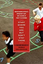 Start Where You Are, But Don't Stay There: Understanding Diversity, Opportunity Gaps, and Teaching in Today's Classrooms by H Richard, IV Milner (2010-11-30)