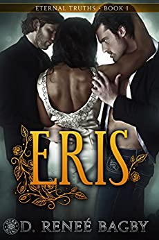 Eris: Eternal Truths, Book 1 by [D. Renee Bagby]
