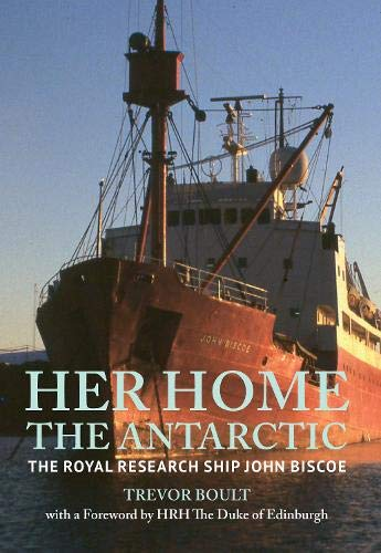 Her Home, The Antarctic: The Royal Research Ship John Biscoe