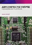 ARM Cortex M4 y ESP32. Programación y ejemplos: 1 (Alfaomega)