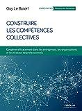 Construire les compétences collectives - Coopérer efficacement dans les entreprises, les organisations et les réseaux professionnels