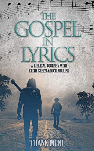 The Gospel in Lyrics: A Biblical Journey with Keith Green & Rich Mullins
