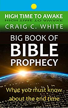 Big Book of Bible Prophecy: What you must know about the end time (High Time to Awake 12) by [Craig C. White, Jan Smith, Abe Novy, Nico Paix, Adam Jones Ph.D, Joshua Paquin, Ian W. Scott, Martin Luff]
