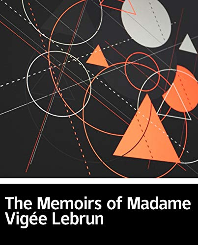 Illustrated The Memoirs of Madame Vigée Lebrun: Select fiction books recommended (English Edition)