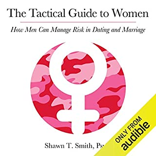 The Tactical Guide to Women     How Men Can Manage Risk in Dating and Marriage              Written by:                                                                                                                                 Shawn Smith                               Narrated by:                                                                                                                                 Chris Abell                      Length: 6 hrs and 30 mins     47 ratings     Overall 4.7