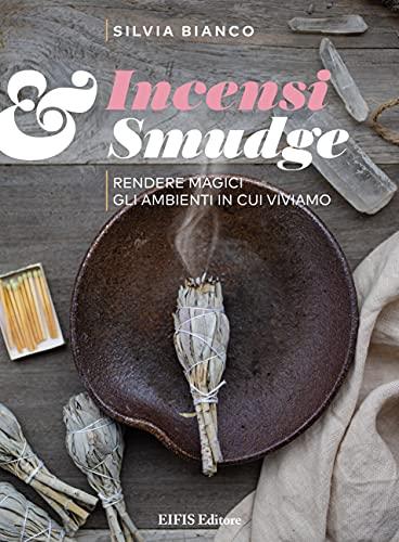 Incensi & Smudge: Rendere magici gli ambienti in cui viviamo (Italian Edition)