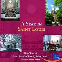 A Year In Saint Louis: Reeves / St Louis Saint Peter's Church Cho Aitken(Org)