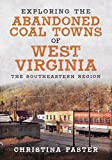 Exploring the Abandoned Coal Towns of West Virginia: The Southeastern Region